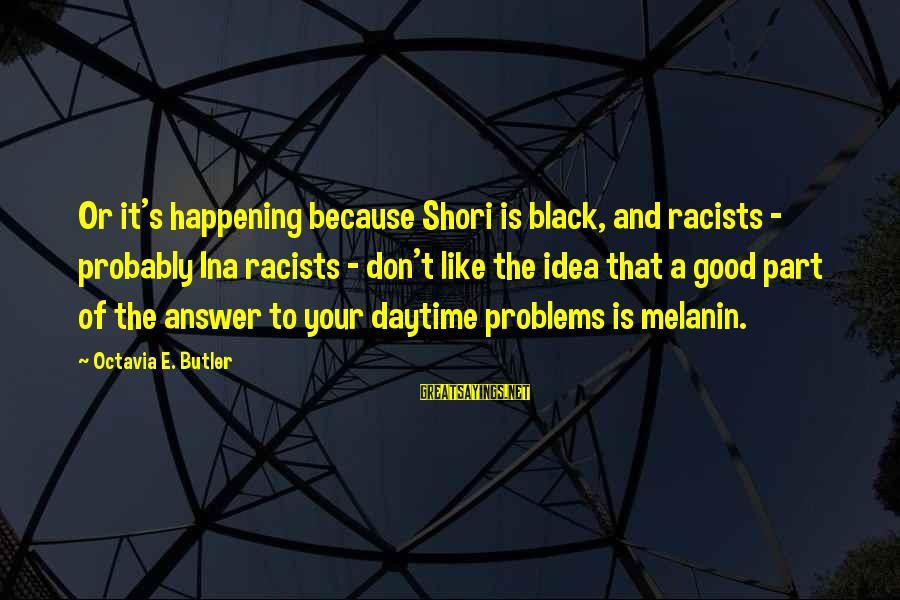 Octavia E Butler Sayings By Octavia E. Butler: Or it's happening because Shori is black, and racists - probably Ina racists - don't