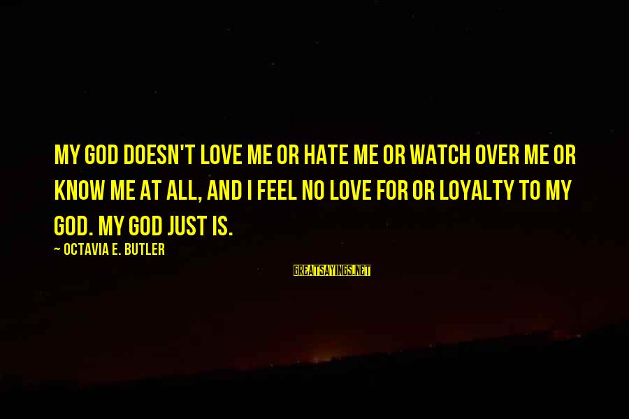 Octavia E Butler Sayings By Octavia E. Butler: My God doesn't love me or hate me or watch over me or know me