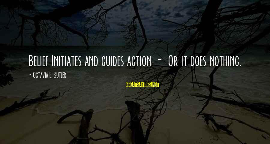 Octavia E Butler Sayings By Octavia E. Butler: Belief Initiates and guides action - Or it does nothing.