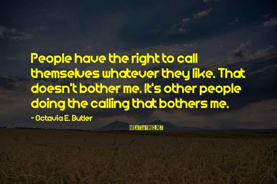 Octavia E Butler Sayings By Octavia E. Butler: People have the right to call themselves whatever they like. That doesn't bother me. It's