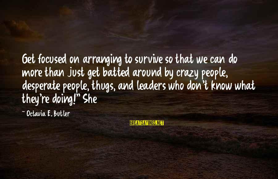 Octavia E Butler Sayings By Octavia E. Butler: Get focused on arranging to survive so that we can do more than just get
