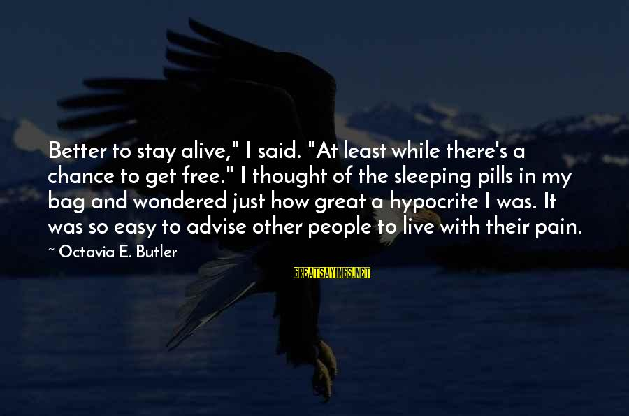 """Octavia E Butler Sayings By Octavia E. Butler: Better to stay alive,"""" I said. """"At least while there's a chance to get free."""""""