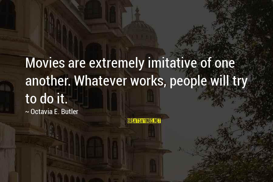 Octavia E Butler Sayings By Octavia E. Butler: Movies are extremely imitative of one another. Whatever works, people will try to do it.