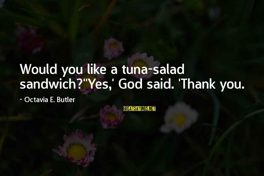 Octavia E Butler Sayings By Octavia E. Butler: Would you like a tuna-salad sandwich?''Yes,' God said. 'Thank you.