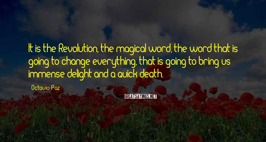 Octavio Paz Sayings: It is the Revolution, the magical word, the word that is going to change everything,