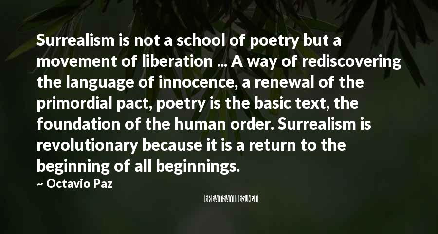 Octavio Paz Sayings: Surrealism is not a school of poetry but a movement of liberation ... A way