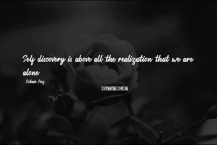 Octavio Paz Sayings: Self-discovery is above all the realization that we are alone.