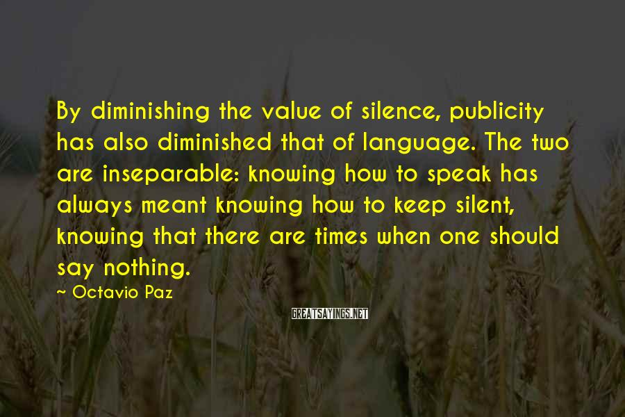 Octavio Paz Sayings: By diminishing the value of silence, publicity has also diminished that of language. The two