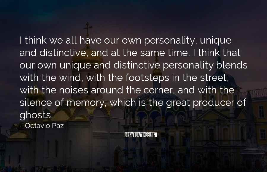 Octavio Paz Sayings: I think we all have our own personality, unique and distinctive, and at the same