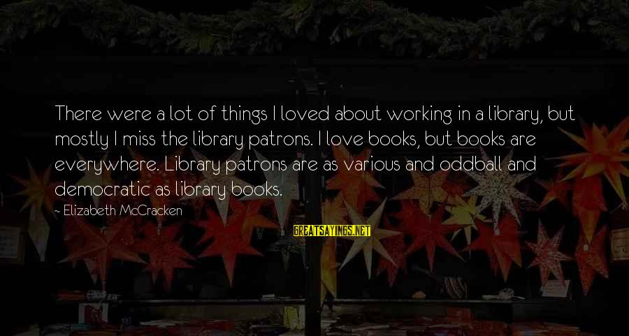 Oddball Sayings By Elizabeth McCracken: There were a lot of things I loved about working in a library, but mostly