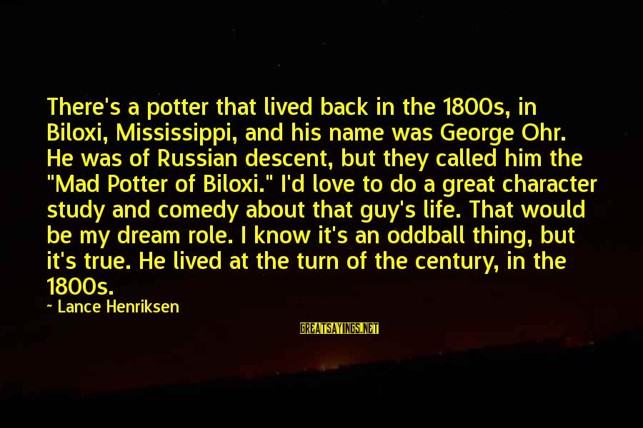 Oddball Sayings By Lance Henriksen: There's a potter that lived back in the 1800s, in Biloxi, Mississippi, and his name
