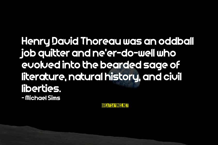 Oddball Sayings By Michael Sims: Henry David Thoreau was an oddball job quitter and ne'er-do-well who evolved into the bearded