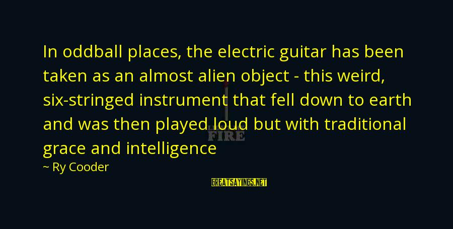 Oddball Sayings By Ry Cooder: In oddball places, the electric guitar has been taken as an almost alien object -