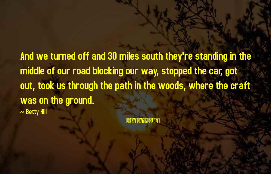 Off Road Car Sayings By Betty Hill: And we turned off and 30 miles south they're standing in the middle of our