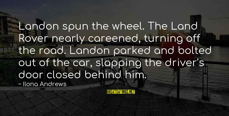 Off Road Car Sayings By Ilona Andrews: Landon spun the wheel. The Land Rover nearly careened, turning off the road. Landon parked