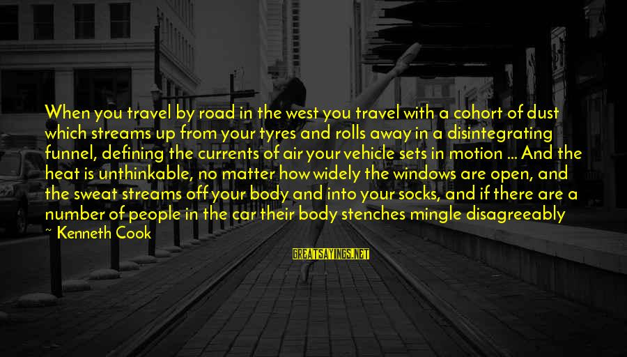 Off Road Car Sayings By Kenneth Cook: When you travel by road in the west you travel with a cohort of dust