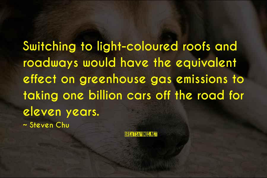 Off Road Car Sayings By Steven Chu: Switching to light-coloured roofs and roadways would have the equivalent effect on greenhouse gas emissions