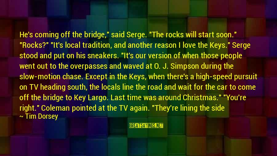"""Off Road Car Sayings By Tim Dorsey: He's coming off the bridge,"""" said Serge. """"The rocks will start soon."""" """"Rocks?"""" """"It's local"""