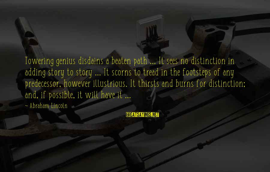 Off The Beaten Path Sayings By Abraham Lincoln: Towering genius disdains a beaten path ... It sees no distinction in adding story to