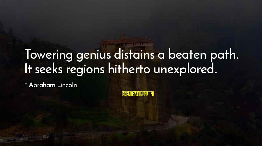 Off The Beaten Path Sayings By Abraham Lincoln: Towering genius distains a beaten path. It seeks regions hitherto unexplored.