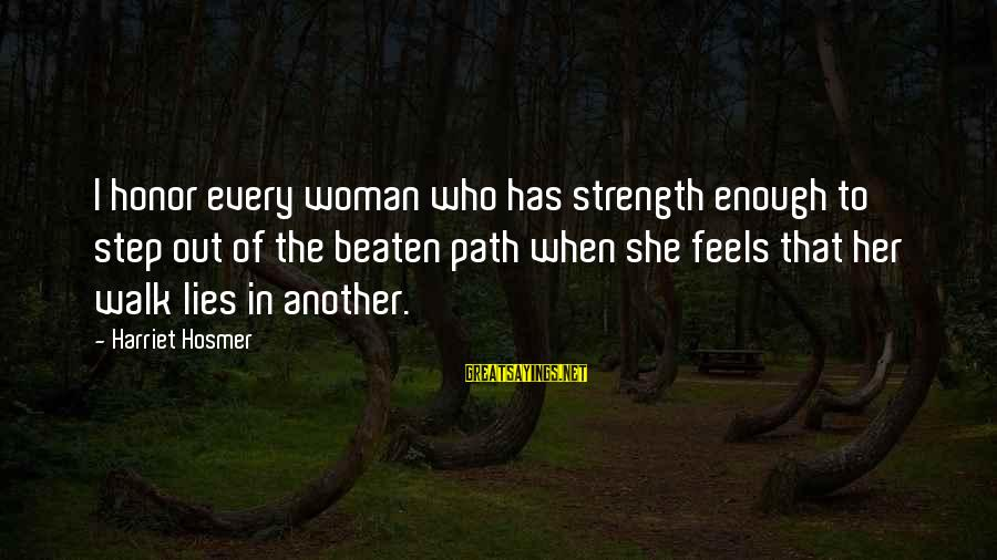 Off The Beaten Path Sayings By Harriet Hosmer: I honor every woman who has strength enough to step out of the beaten path