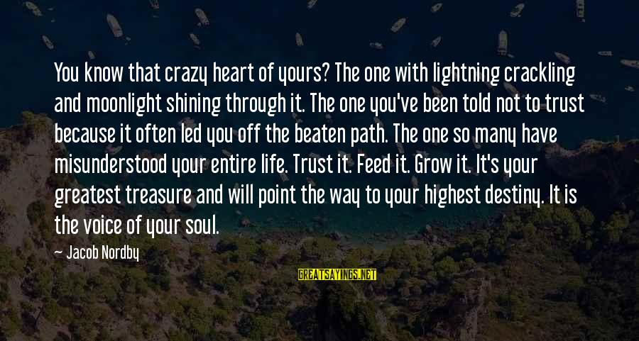 Off The Beaten Path Sayings By Jacob Nordby: You know that crazy heart of yours? The one with lightning crackling and moonlight shining