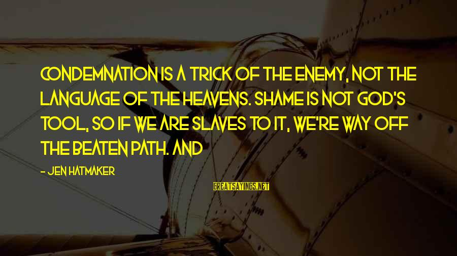 Off The Beaten Path Sayings By Jen Hatmaker: Condemnation is a trick of the enemy, not the language of the heavens. Shame is
