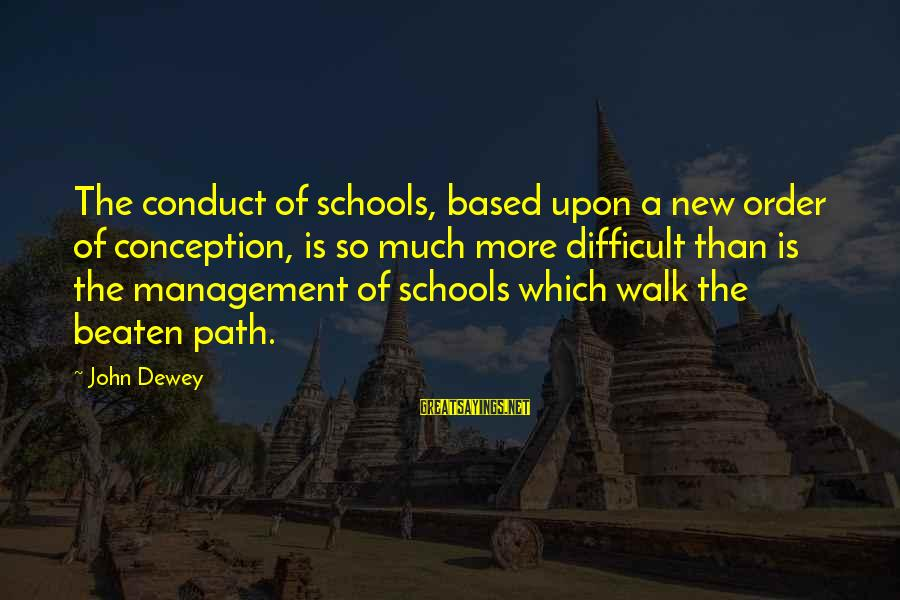Off The Beaten Path Sayings By John Dewey: The conduct of schools, based upon a new order of conception, is so much more