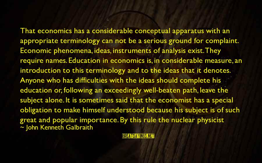 Off The Beaten Path Sayings By John Kenneth Galbraith: That economics has a considerable conceptual apparatus with an appropriate terminology can not be a