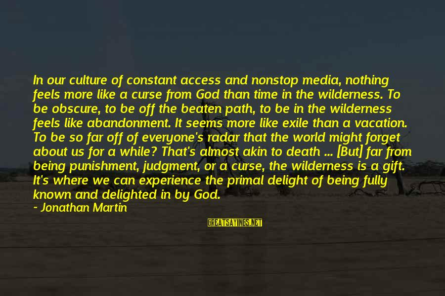 Off The Beaten Path Sayings By Jonathan Martin: In our culture of constant access and nonstop media, nothing feels more like a curse