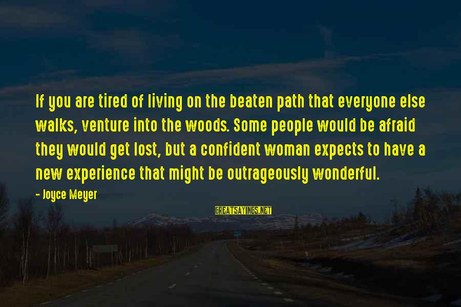 Off The Beaten Path Sayings By Joyce Meyer: If you are tired of living on the beaten path that everyone else walks, venture