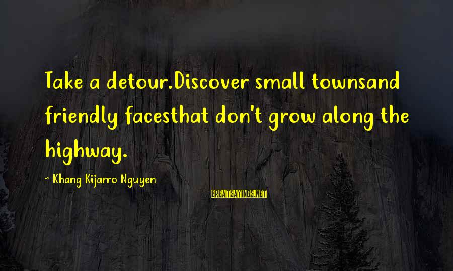 Off The Beaten Path Sayings By Khang Kijarro Nguyen: Take a detour.Discover small townsand friendly facesthat don't grow along the highway.