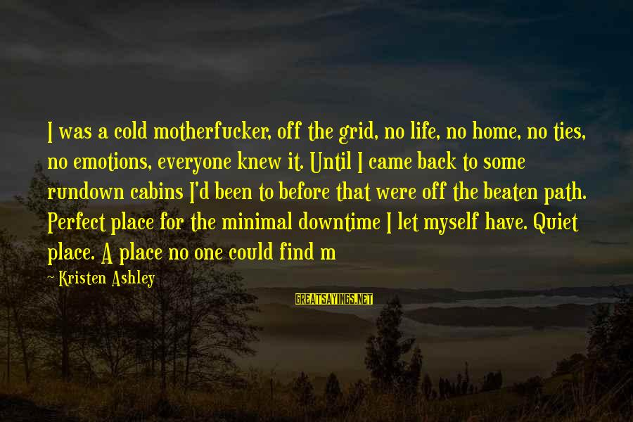 Off The Beaten Path Sayings By Kristen Ashley: I was a cold motherfucker, off the grid, no life, no home, no ties, no
