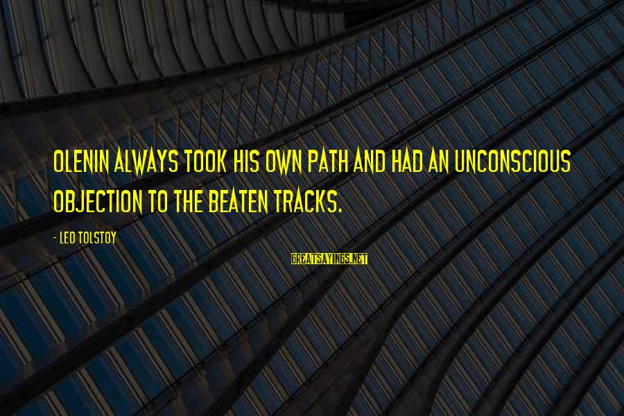 Off The Beaten Path Sayings By Leo Tolstoy: Olenin always took his own path and had an unconscious objection to the beaten tracks.