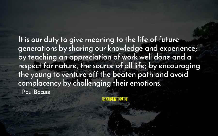 Off The Beaten Path Sayings By Paul Bocuse: It is our duty to give meaning to the life of future generations by sharing