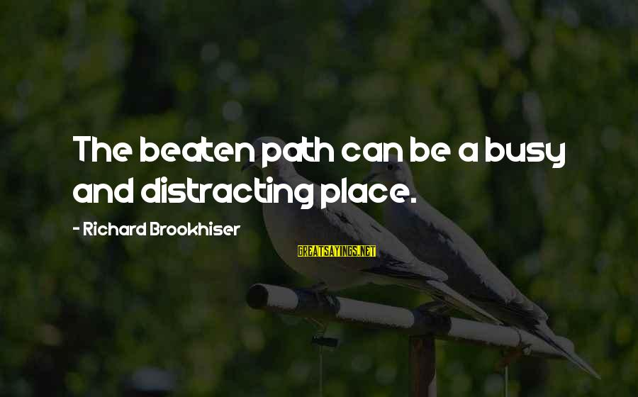 Off The Beaten Path Sayings By Richard Brookhiser: The beaten path can be a busy and distracting place.