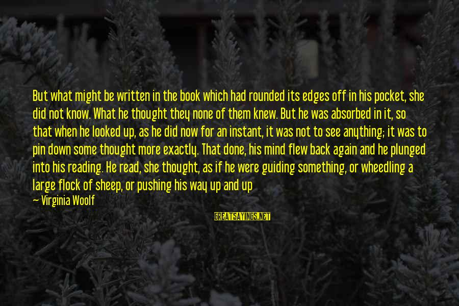 Off The Beaten Path Sayings By Virginia Woolf: But what might be written in the book which had rounded its edges off in