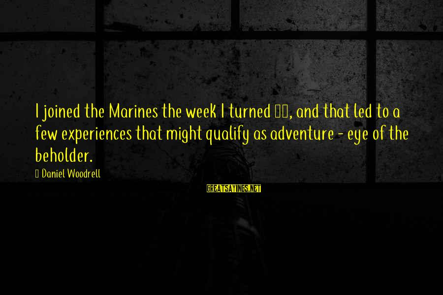 Offensive Art Sayings By Daniel Woodrell: I joined the Marines the week I turned 17, and that led to a few