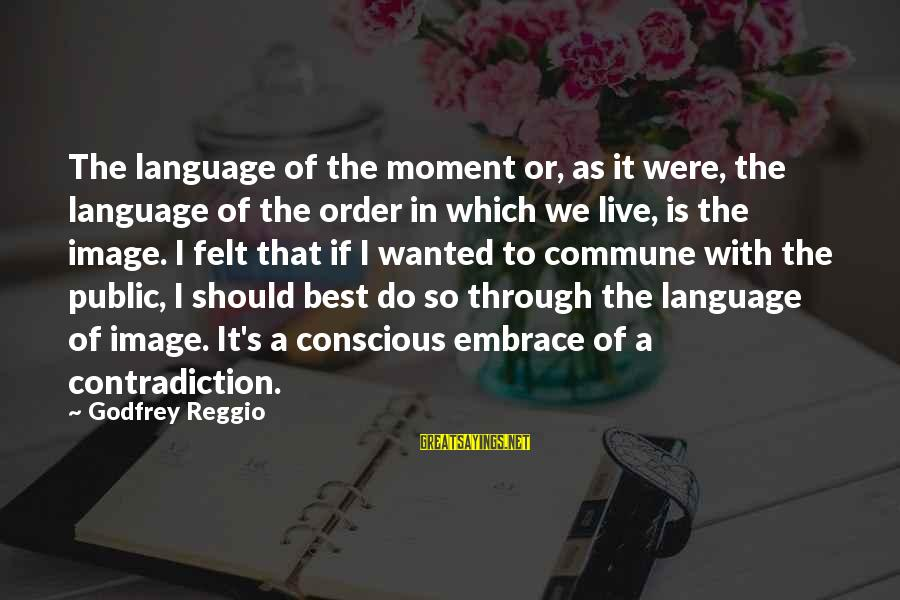 Offensive Art Sayings By Godfrey Reggio: The language of the moment or, as it were, the language of the order in