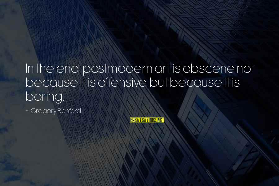 Offensive Art Sayings By Gregory Benford: In the end, postmodern art is obscene not because it is offensive, but because it