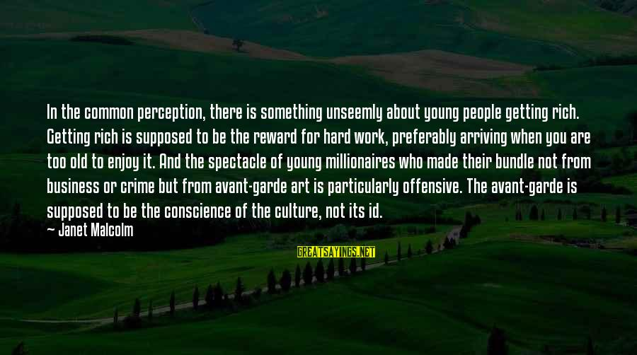 Offensive Art Sayings By Janet Malcolm: In the common perception, there is something unseemly about young people getting rich. Getting rich