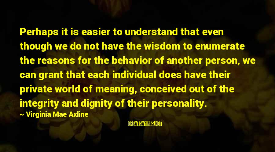 Offensive Art Sayings By Virginia Mae Axline: Perhaps it is easier to understand that even though we do not have the wisdom