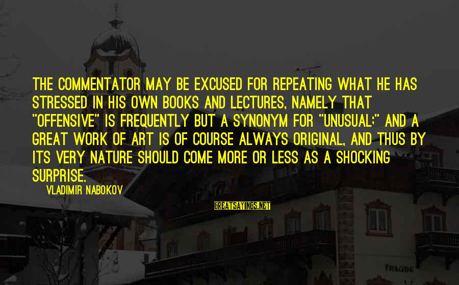 Offensive Art Sayings By Vladimir Nabokov: The commentator may be excused for repeating what he has stressed in his own books