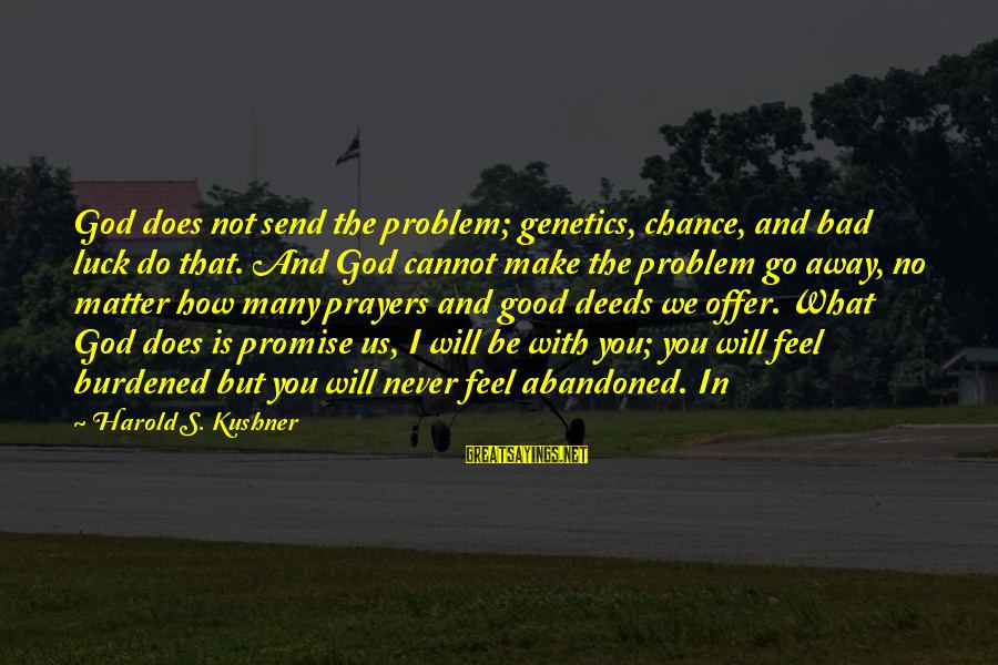 Offer Prayers Sayings By Harold S. Kushner: God does not send the problem; genetics, chance, and bad luck do that. And God