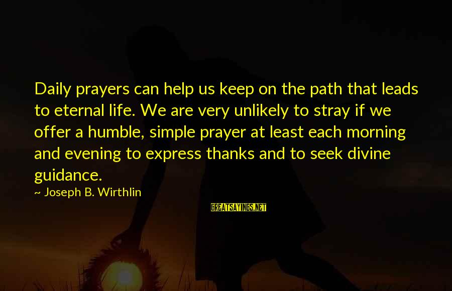Offer Prayers Sayings By Joseph B. Wirthlin: Daily prayers can help us keep on the path that leads to eternal life. We