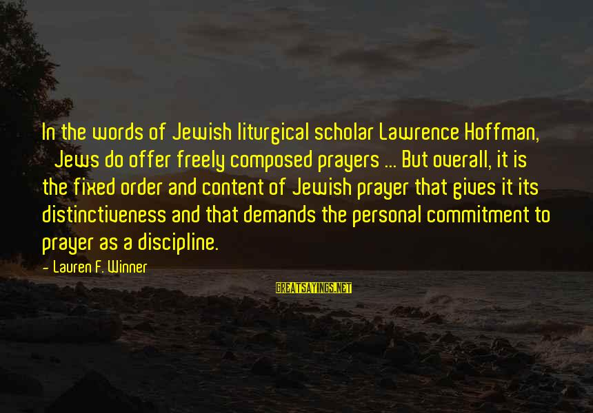 Offer Prayers Sayings By Lauren F. Winner: In the words of Jewish liturgical scholar Lawrence Hoffman, 'Jews do offer freely composed prayers