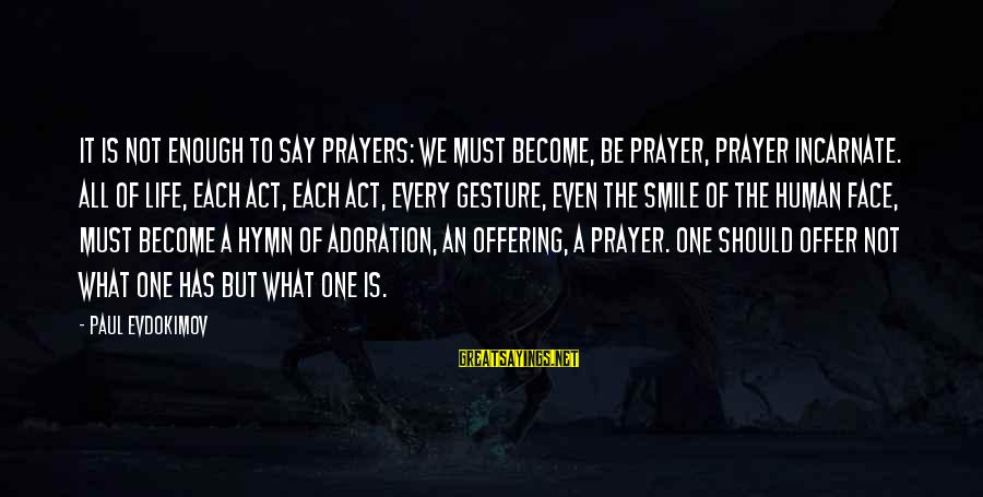 Offer Prayers Sayings By Paul Evdokimov: It is not enough to say prayers: we must become, be prayer, prayer incarnate. All