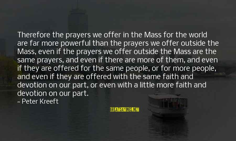 Offer Prayers Sayings By Peter Kreeft: Therefore the prayers we offer in the Mass for the world are far more powerful