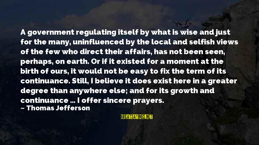 Offer Prayers Sayings By Thomas Jefferson: A government regulating itself by what is wise and just for the many, uninfluenced by