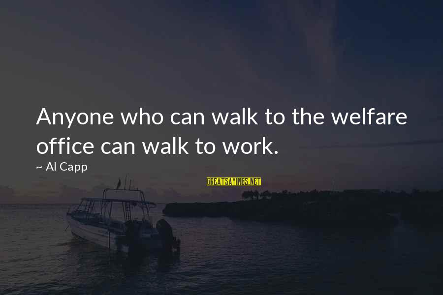 Office Work Sayings By Al Capp: Anyone who can walk to the welfare office can walk to work.